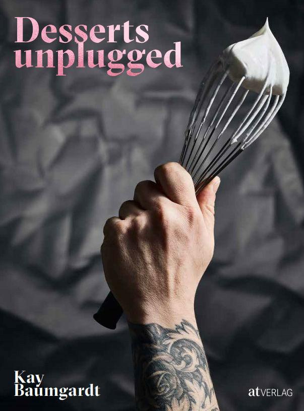 Kay Baumgardt - Rezeptbuch Desserts unplugged - Patissier des Jahres 2020